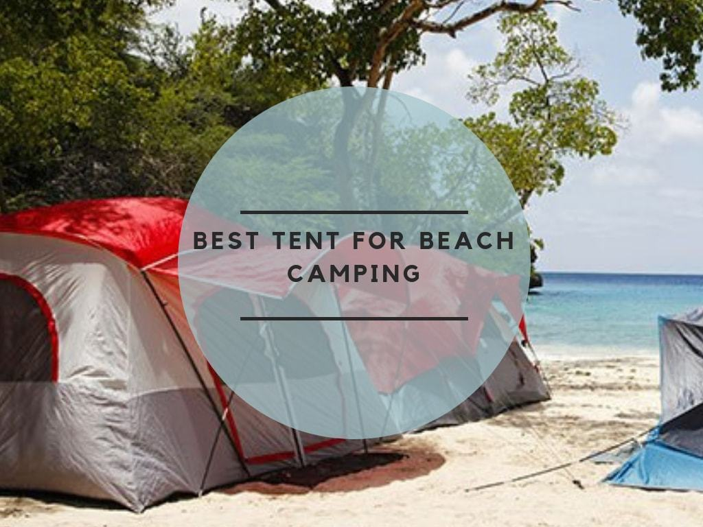 Best Tent For Beach Camping In The Market In 2019