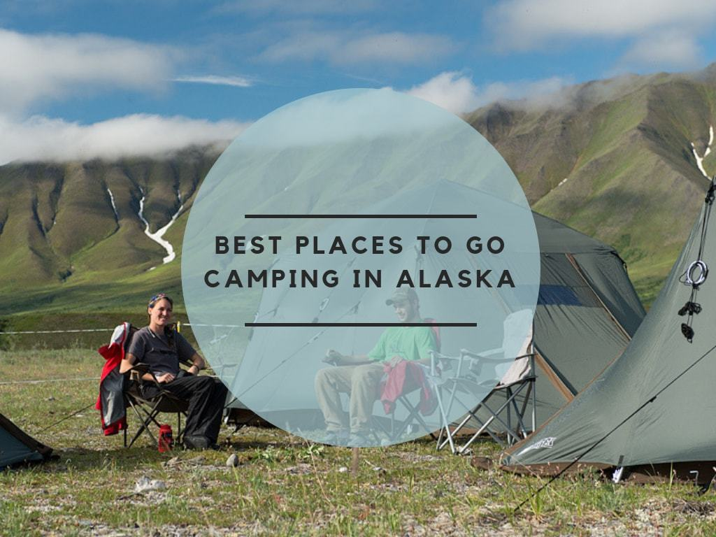 Best Places to Go Camping in Alaska