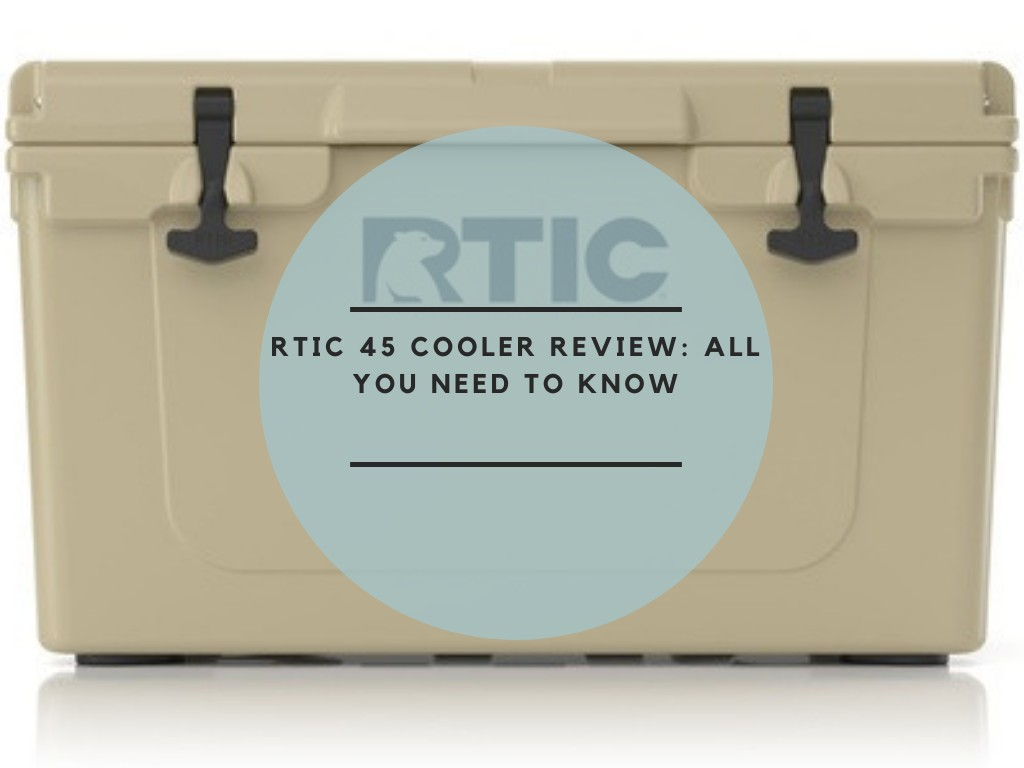 RTIC 45 Cooler Review: All you need to know