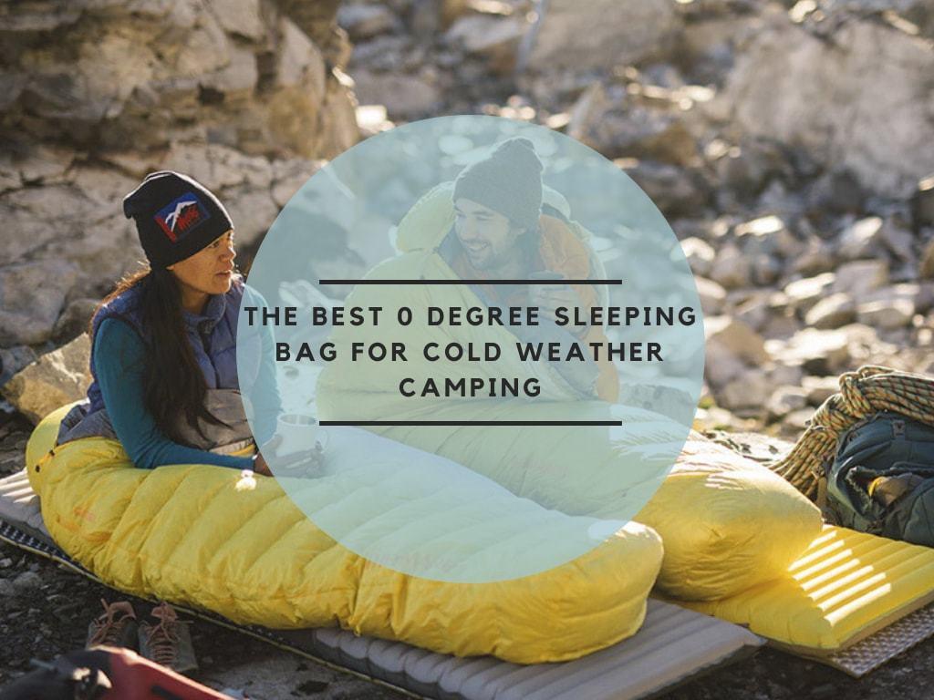 The Best 0 Degree Sleeping Bag For Cold Weather Camping