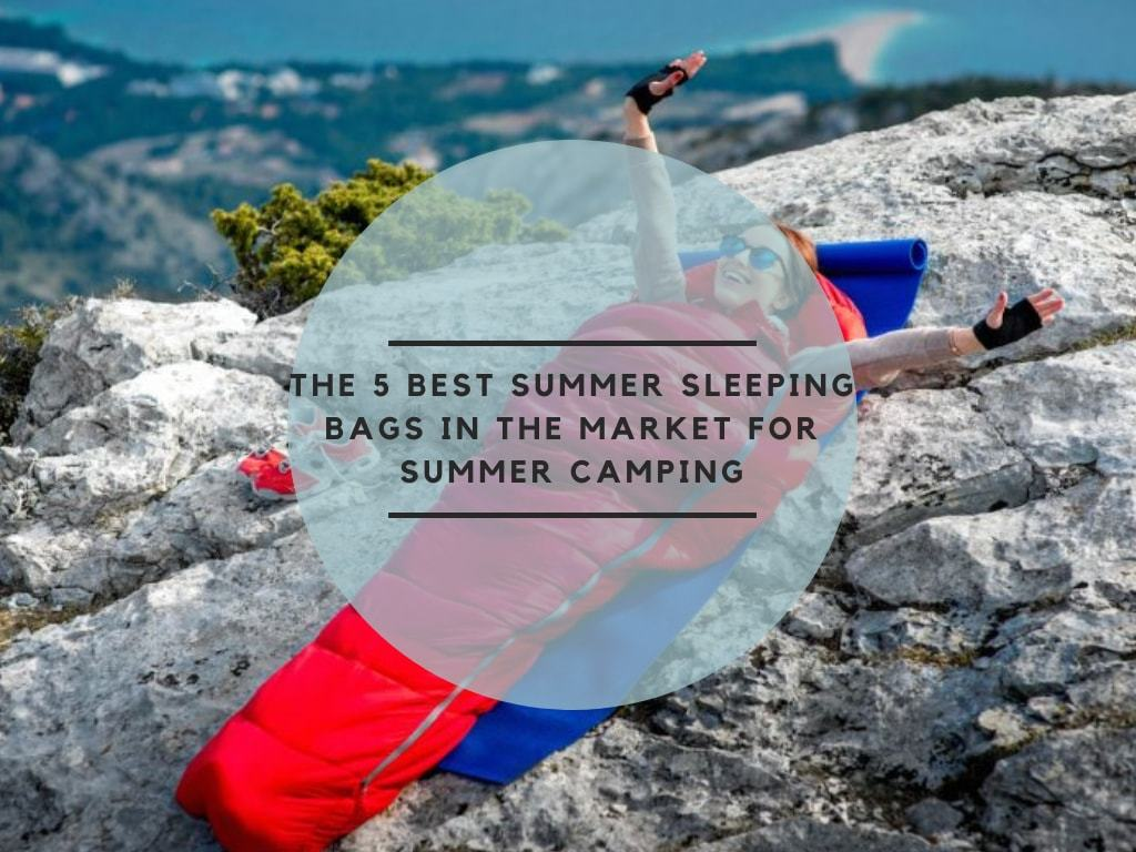The 5 Best Summer Sleeping Bags In The Market For Summer Camping